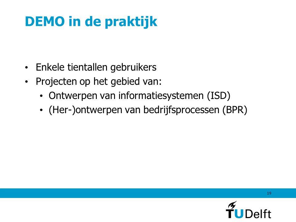 19 DEMO in de praktijk Enkele tientallen gebruikers Projecten op het gebied van: Ontwerpen van informatiesystemen (ISD) (Her-)ontwerpen van bedrijfsprocessen (BPR)