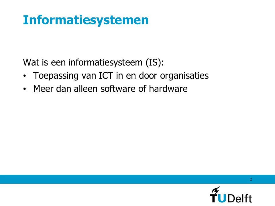 2 Informatiesystemen Wat is een informatiesysteem (IS): Toepassing van ICT in en door organisaties Meer dan alleen software of hardware