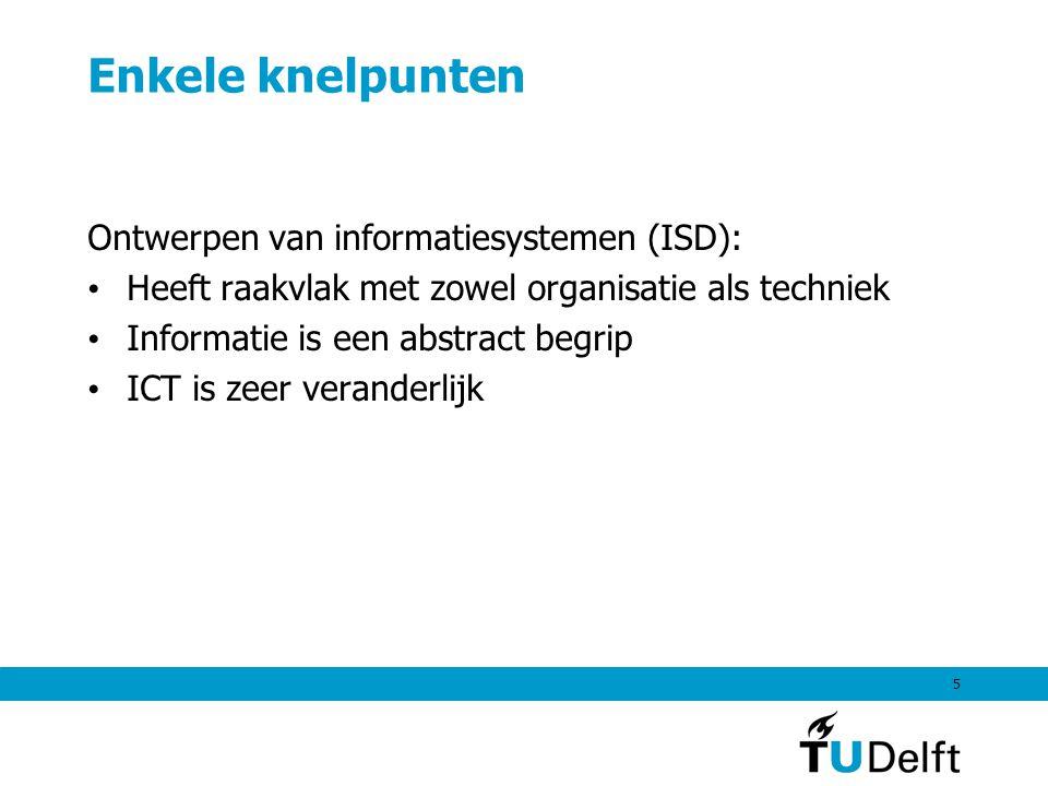 5 Enkele knelpunten Ontwerpen van informatiesystemen (ISD): Heeft raakvlak met zowel organisatie als techniek Informatie is een abstract begrip ICT is zeer veranderlijk