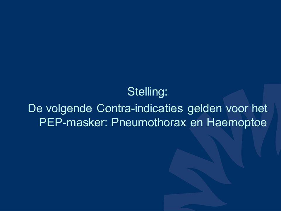 Stelling: De volgende Contra-indicaties gelden voor het PEP-masker: Pneumothorax en Haemoptoe