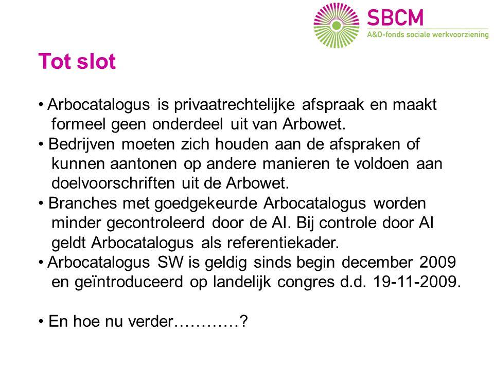Tot slot Arbocatalogus is privaatrechtelijke afspraak en maakt formeel geen onderdeel uit van Arbowet. Bedrijven moeten zich houden aan de afspraken o