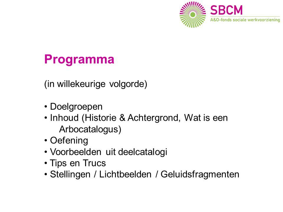 Programma (in willekeurige volgorde) Doelgroepen Inhoud (Historie & Achtergrond, Wat is een Arbocatalogus) Oefening Voorbeelden uit deelcatalogi Tips