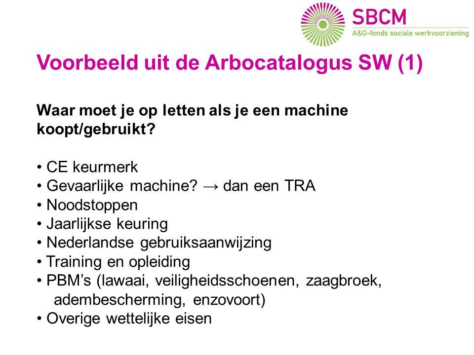 Voorbeeld uit de Arbocatalogus SW (1) Waar moet je op letten als je een machine koopt/gebruikt? CE keurmerk Gevaarlijke machine? → dan een TRA Noodsto