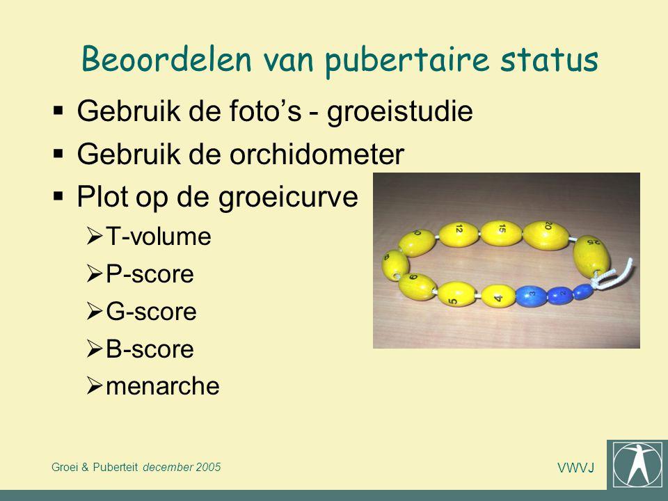 Groei & Puberteit december 2005 VWVJ Beoordelen van pubertaire status  Gebruik de foto's - groeistudie  Gebruik de orchidometer  Plot op de groeicu