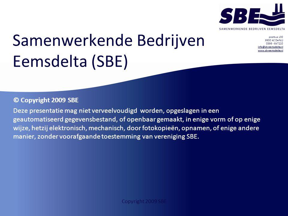 postbus 130 9930 AC Delfzijl 0596 - 647220 info@sb-eemsdelta.nl www.sb-eemsdelta.nl info@sb-eemsdelta.nl www.sb-eemsdelta.nl Copyright 2009 SBE Samenwerkende Bedrijven Eemsdelta (SBE) © Copyright 2009 SBE Deze presentatie mag niet verveelvoudigd worden, opgeslagen in een geautomatiseerd gegevensbestand, of openbaar gemaakt, in enige vorm of op enige wijze, hetzij elektronisch, mechanisch, door fotokopieën, opnamen, of enige andere manier, zonder voorafgaande toestemming van vereniging SBE.