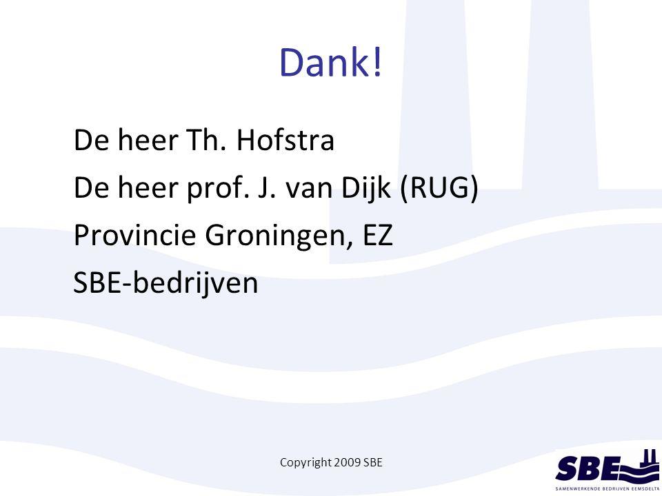 Copyright 2009 SBE Dank! De heer Th. Hofstra De heer prof. J. van Dijk (RUG) Provincie Groningen, EZ SBE-bedrijven