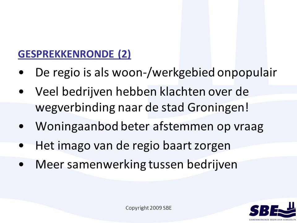 Copyright 2009 SBE GESPREKKENRONDE (2) De regio is als woon-/werkgebied onpopulair Veel bedrijven hebben klachten over de wegverbinding naar de stad Groningen.