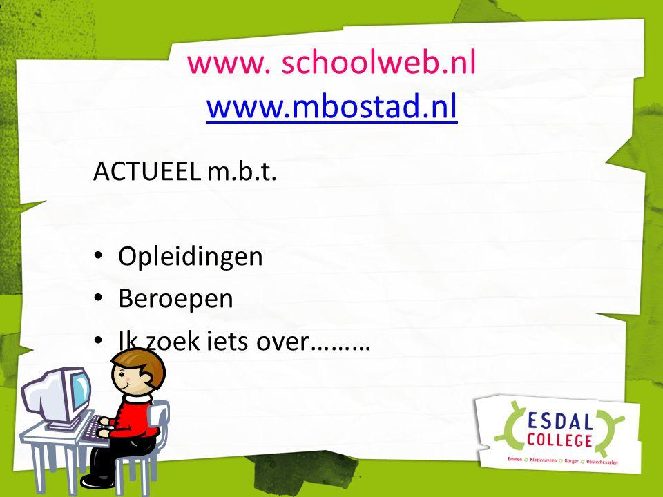 www. schoolweb.nl www.mbostad.nl www.mbostad.nl ACTUEEL m.b.t. Opleidingen Beroepen Ik zoek iets over………