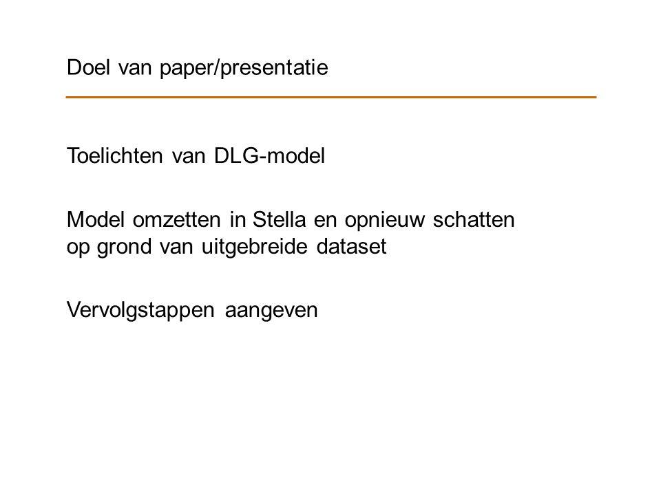 Doel van paper/presentatie Toelichten van DLG-model Model omzetten in Stella en opnieuw schatten op grond van uitgebreide dataset Vervolgstappen aangeven