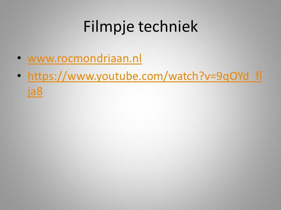 Filmpje techniek www.rocmondriaan.nl https://www.youtube.com/watch?v=9qOYd_fl ja8 https://www.youtube.com/watch?v=9qOYd_fl ja8