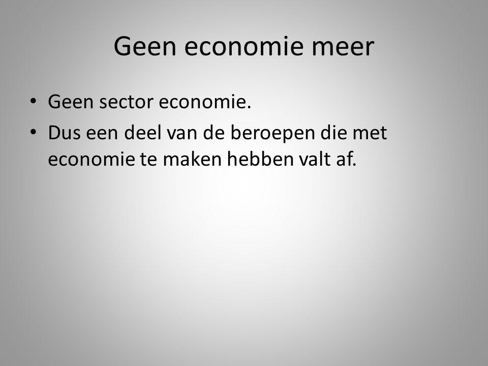 Geen economie meer Geen sector economie.