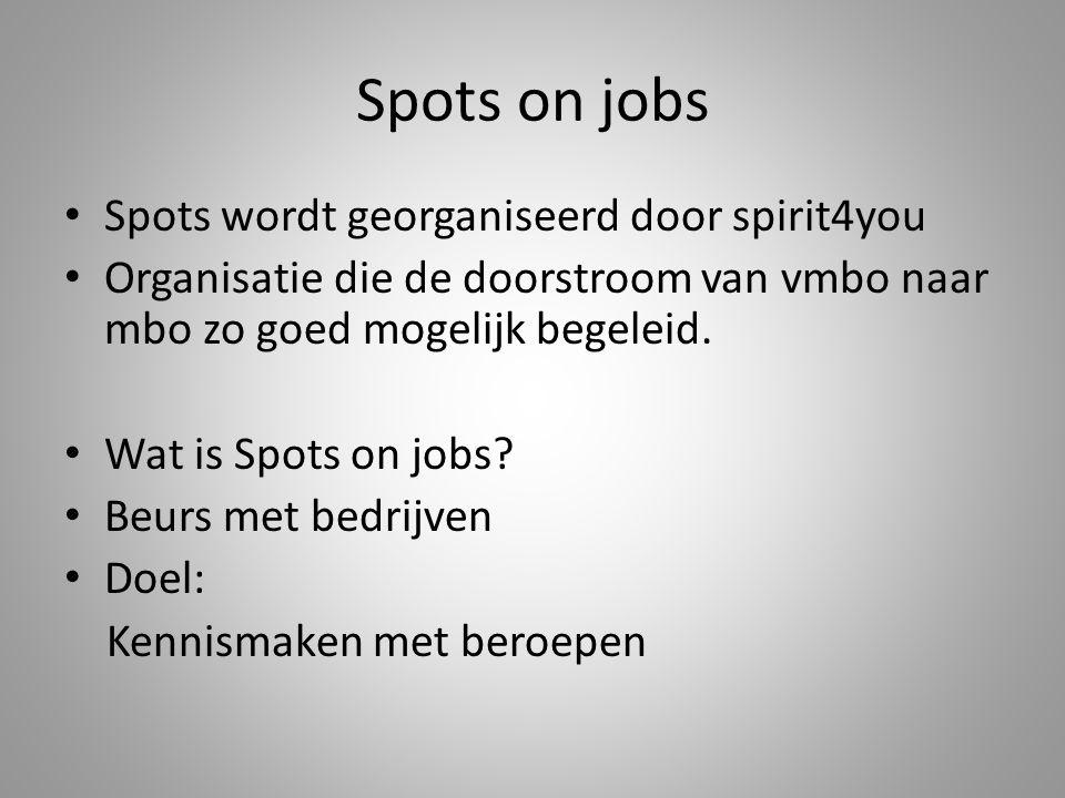 Spots on jobs Spots wordt georganiseerd door spirit4you Organisatie die de doorstroom van vmbo naar mbo zo goed mogelijk begeleid.