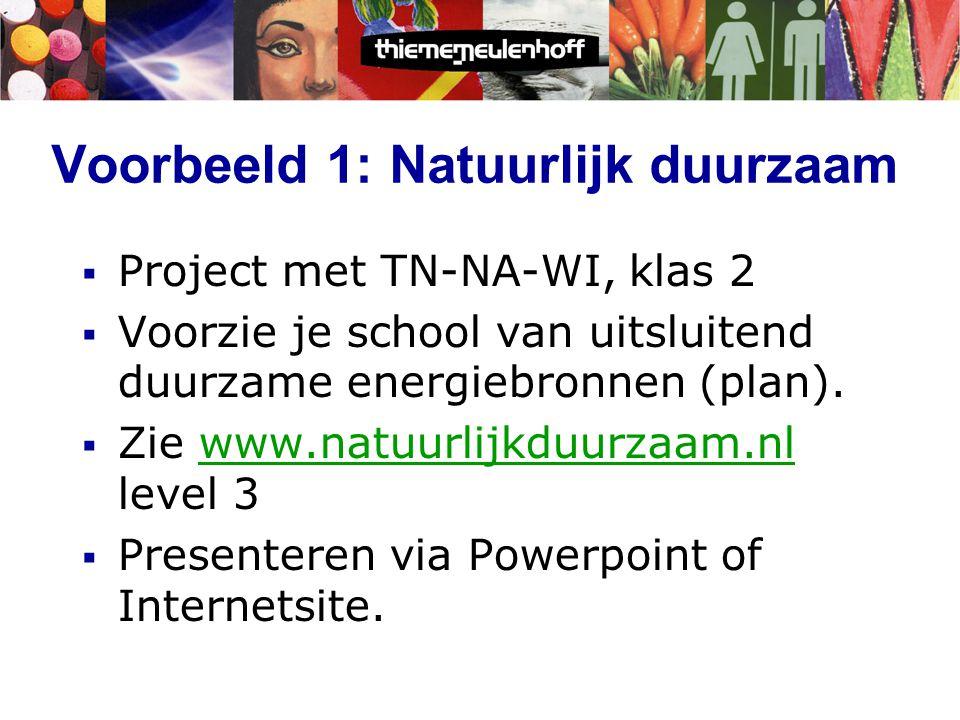 Voorbeeld 1: Natuurlijk duurzaam  Project met TN-NA-WI, klas 2  Voorzie je school van uitsluitend duurzame energiebronnen (plan).