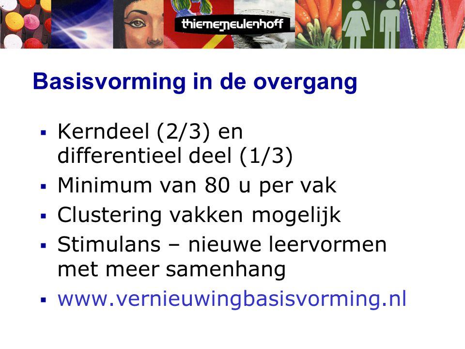 Basisvorming in de overgang  Kerndeel (2/3) en differentieel deel (1/3)  Minimum van 80 u per vak  Clustering vakken mogelijk  Stimulans – nieuwe leervormen met meer samenhang  www.vernieuwingbasisvorming.nl
