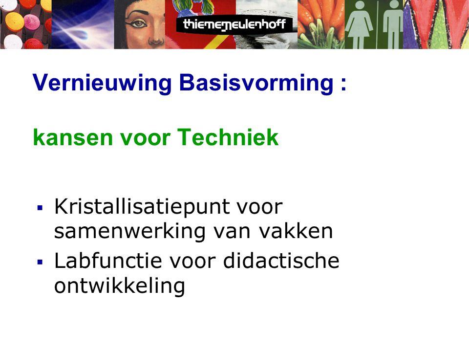 Vernieuwing Basisvorming : kansen voor Techniek  Kristallisatiepunt voor samenwerking van vakken  Labfunctie voor didactische ontwikkeling