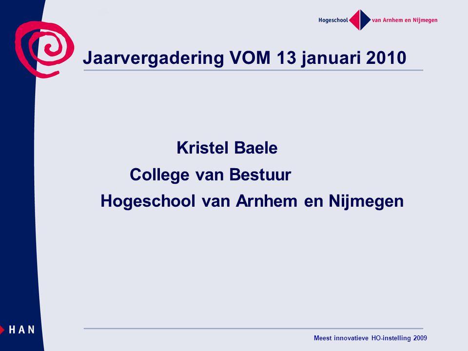 Meest innovatieve HO-instelling 2009 Jaarvergadering VOM 13 januari 2010 Kristel Baele College van Bestuur Hogeschool van Arnhem en Nijmegen