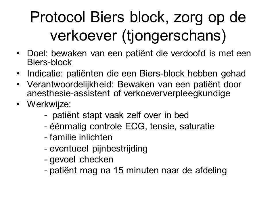 Protocol Biers block, zorg op de verkoever (tjongerschans) Doel: bewaken van een patiënt die verdoofd is met een Biers-block Indicatie: patiënten die