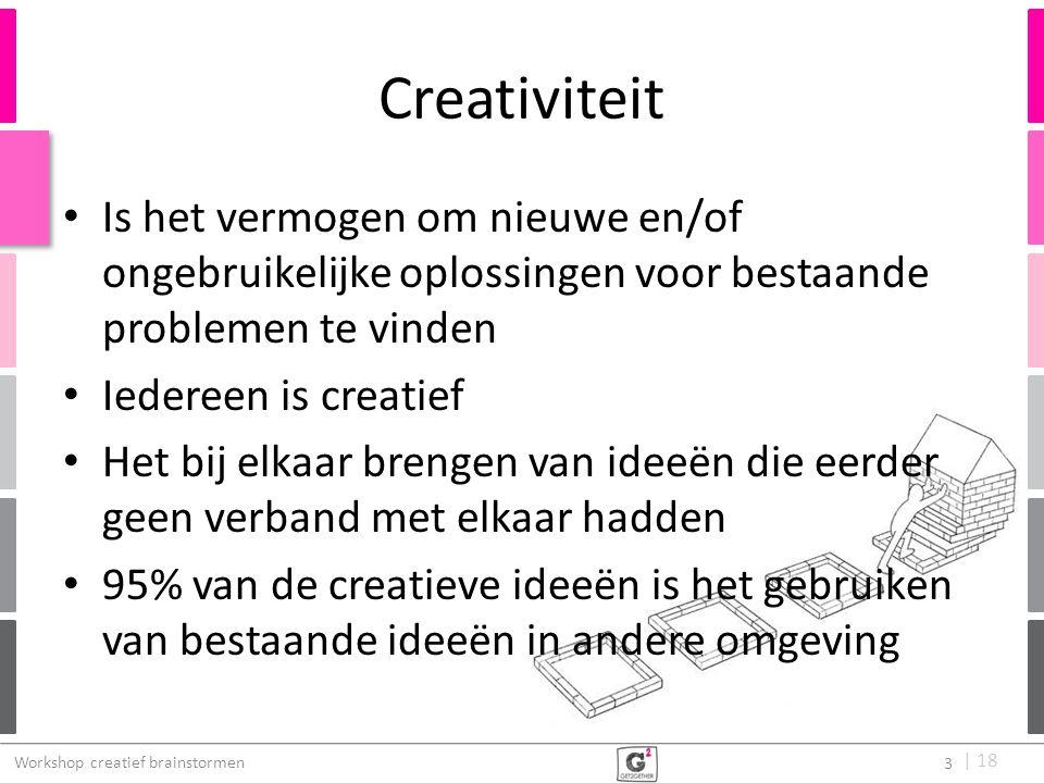   18 Creativiteit Is het vermogen om nieuwe en/of ongebruikelijke oplossingen voor bestaande problemen te vinden Iedereen is creatief Het bij elkaar b