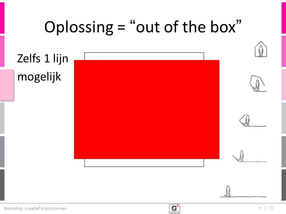 """  18 Oplossing = """"out of the box"""" Workshop creatief brainstormen 7 Zelfs 1 lijn mogelijk"""