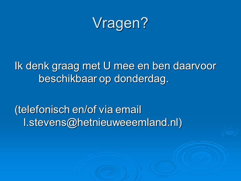Vragen? Ik denk graag met U mee en ben daarvoor beschikbaar op donderdag. (telefonisch en/of via email l.stevens@hetnieuweeemland.nl)