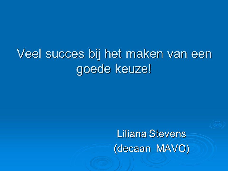 Veel succes bij het maken van een goede keuze! Liliana Stevens Liliana Stevens (decaan MAVO) (decaan MAVO)