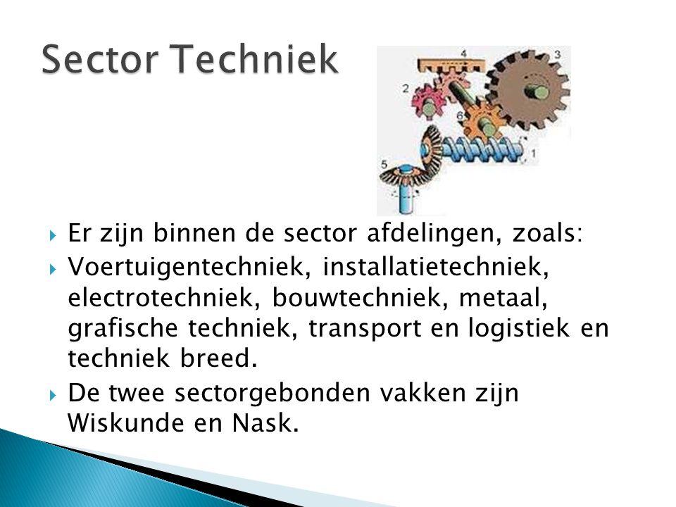  Er zijn binnen de sector afdelingen, zoals:  Voertuigentechniek, installatietechniek, electrotechniek, bouwtechniek, metaal, grafische techniek, transport en logistiek en techniek breed.