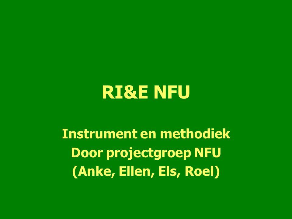 RI&E NFU Instrument en methodiek Door projectgroep NFU (Anke, Ellen, Els, Roel)