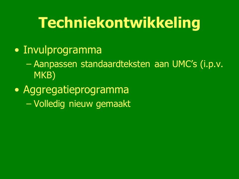 Techniekontwikkeling Invulprogramma –Aanpassen standaardteksten aan UMC's (i.p.v. MKB) Aggregatieprogramma –Volledig nieuw gemaakt