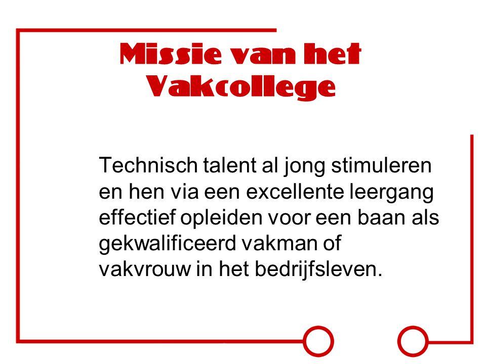 Missie van het Vakcollege Technisch talent al jong stimuleren en hen via een excellente leergang effectief opleiden voor een baan als gekwalificeerd v