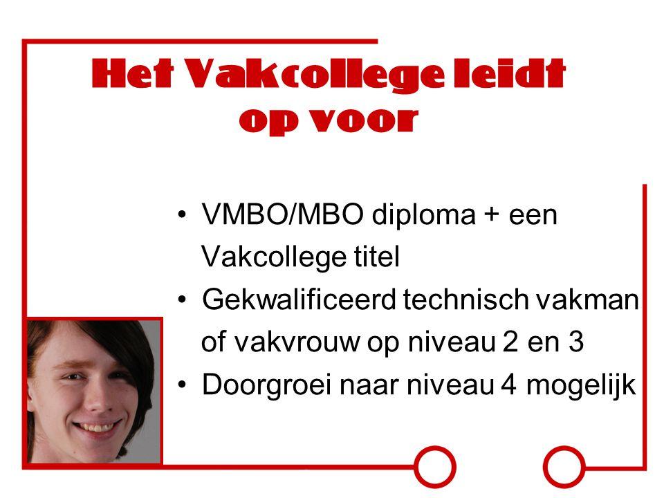 Het Vakcollege leidt op voor VMBO/MBO diploma + een Vakcollege titel Gekwalificeerd technisch vakman of vakvrouw op niveau 2 en 3 Doorgroei naar nivea