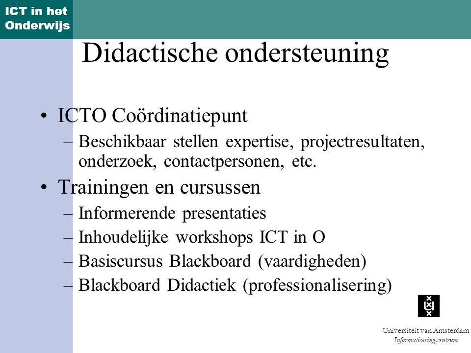 ICT in het Onderwijs Universiteit van Amsterdam Informatiseringscentrum Didactische ondersteuning ICTO Coördinatiepunt –Beschikbaar stellen expertise, projectresultaten, onderzoek, contactpersonen, etc.