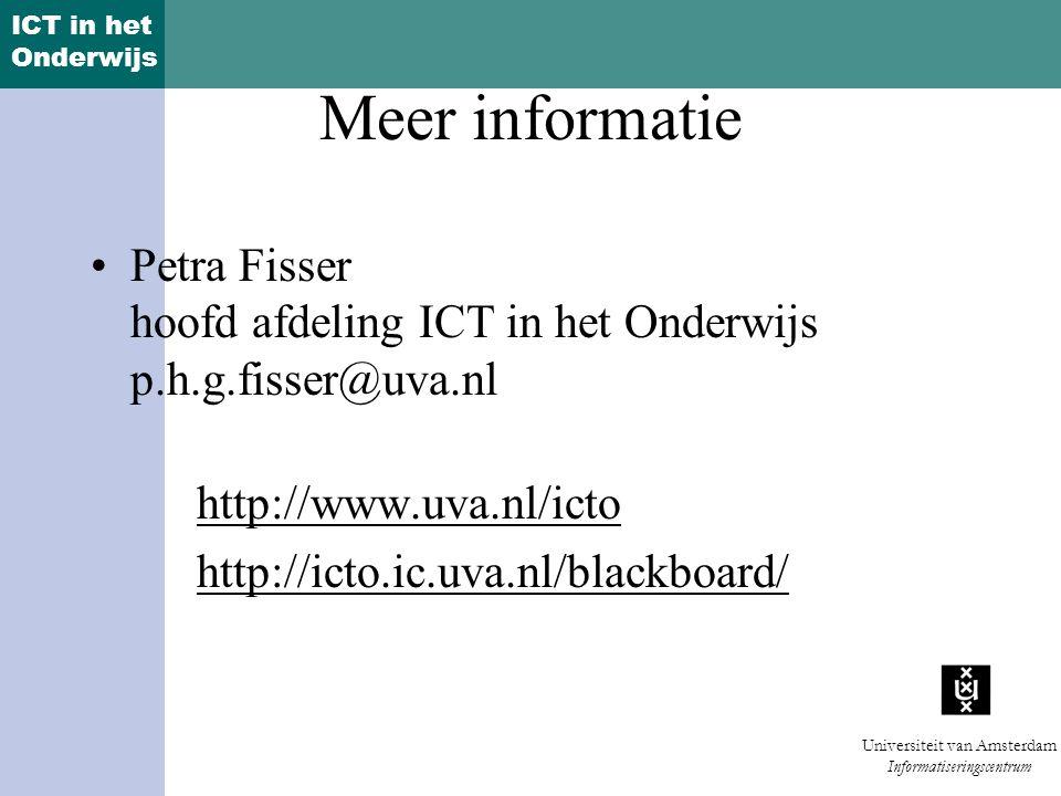 ICT in het Onderwijs Universiteit van Amsterdam Informatiseringscentrum Meer informatie Petra Fisser hoofd afdeling ICT in het Onderwijs p.h.g.fisser@uva.nl http://www.uva.nl/icto http://icto.ic.uva.nl/blackboard/