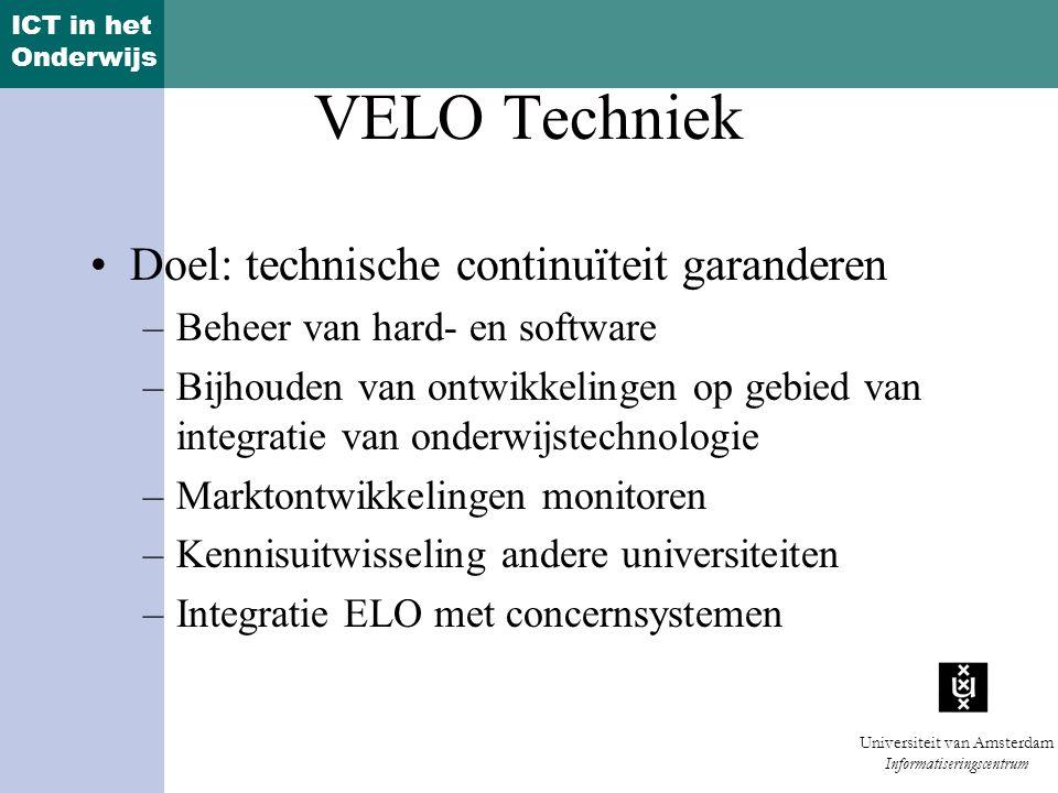 ICT in het Onderwijs Universiteit van Amsterdam Informatiseringscentrum VELO Communicatie Draagvlak creëren Informeren over de mogelijkheden van een ELO Gebruik van de ELO stimuleren Veranderingen in versies en functionaliteiten communiceren Didactische professionaliseringsprodukten onder de aandacht brengen