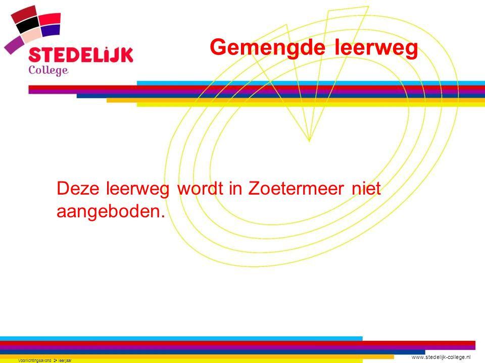 www.stedelijk-college.nl Voorlichtingsavond 2 e leerjaar Deze leerweg wordt in Zoetermeer niet aangeboden. Gemengde leerweg
