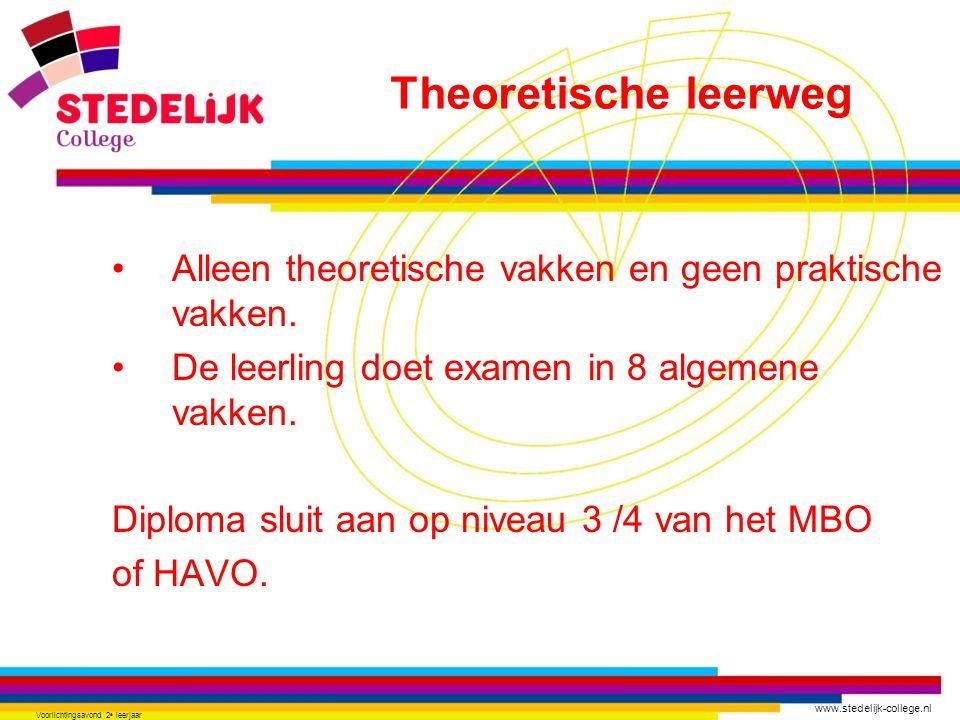 www.stedelijk-college.nl Voorlichtingsavond 2 e leerjaar Alleen theoretische vakken en geen praktische vakken. De leerling doet examen in 8 algemene v