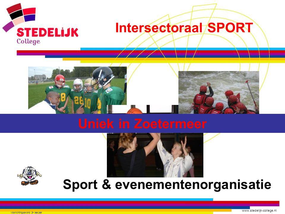 www.stedelijk-college.nl Voorlichtingsavond 2 e leerjaar Uniek in Zoetermeer Intersectoraal SPORT Sport & evenementenorganisatie