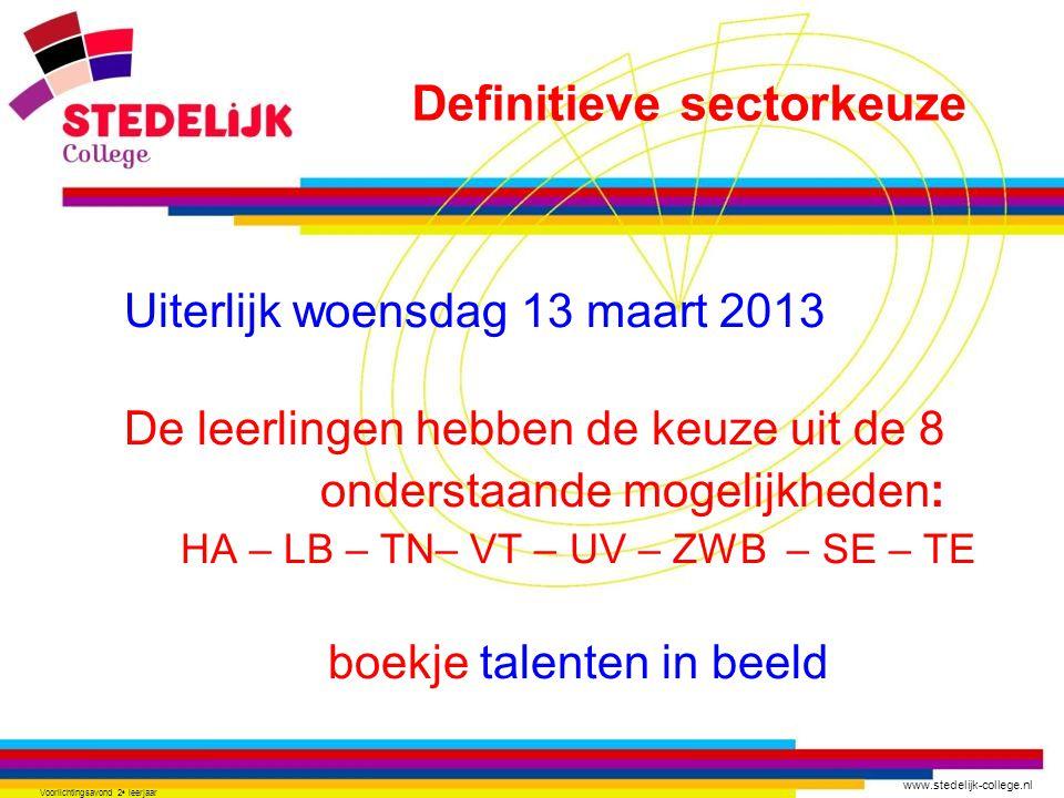 www.stedelijk-college.nl Voorlichtingsavond 2 e leerjaar Uiterlijk woensdag 13 maart 2013 De leerlingen hebben de keuze uit de 8 onderstaande mogelijk