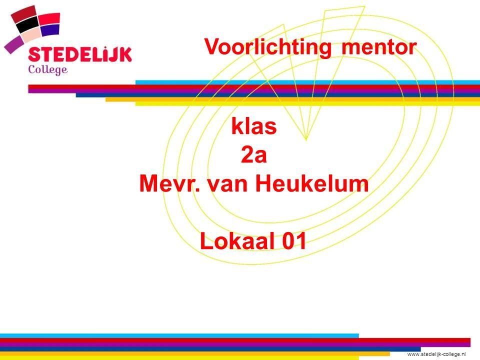 www.stedelijk-college.nl klas 2a Mevr. van Heukelum Lokaal 01 Voorlichting mentor