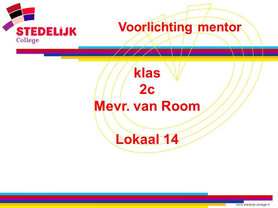 www.stedelijk-college.nl klas 2c Mevr. van Room Lokaal 14 Voorlichting mentor