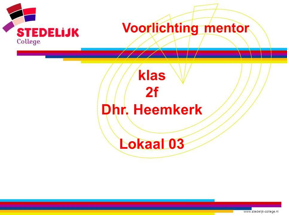 www.stedelijk-college.nl klas 2f Dhr. Heemkerk Lokaal 03 Voorlichting mentor