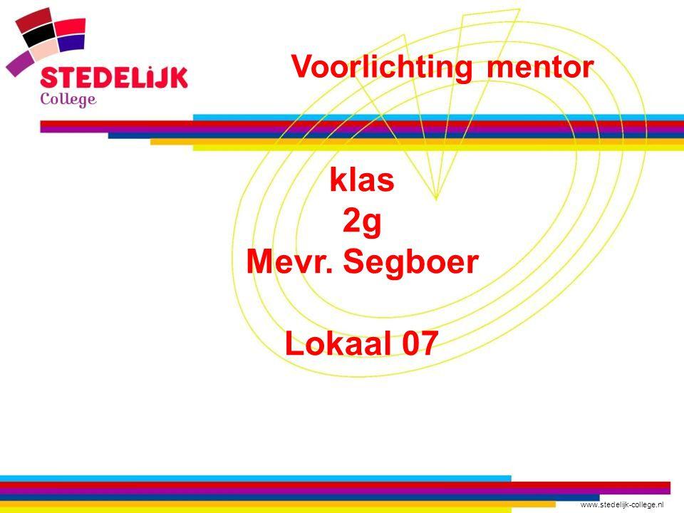 www.stedelijk-college.nl klas 2g Mevr. Segboer Lokaal 07 Voorlichting mentor