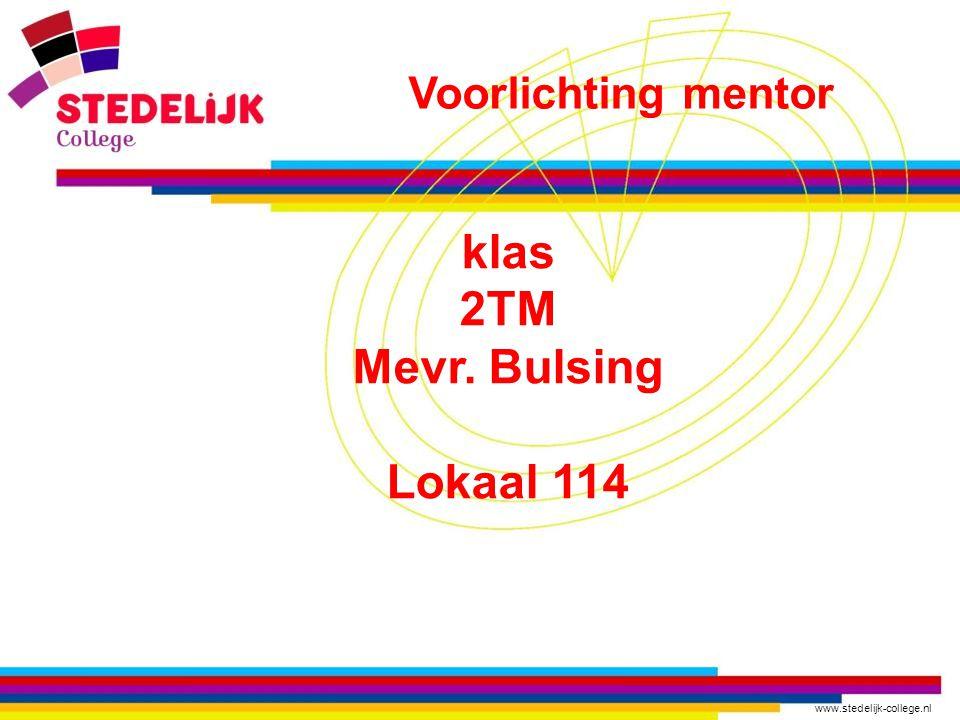 www.stedelijk-college.nl klas 2TM Mevr. Bulsing Lokaal 114 Voorlichting mentor