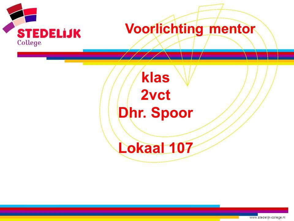 www.stedelijk-college.nl klas 2vct Dhr. Spoor Lokaal 107 Voorlichting mentor