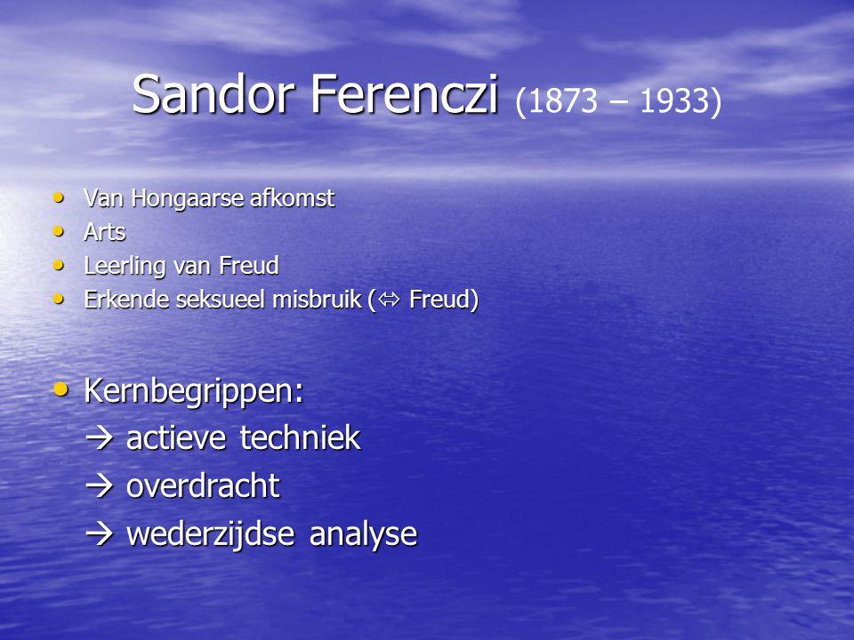Sandor Ferenczi Sandor Ferenczi (1873 – 1933) Van Hongaarse afkomst Van Hongaarse afkomst Arts Arts Leerling van Freud Leerling van Freud Erkende seksueel misbruik (  Freud) Erkende seksueel misbruik (  Freud) Kernbegrippen: Kernbegrippen:  actieve techniek  overdracht  wederzijdse analyse