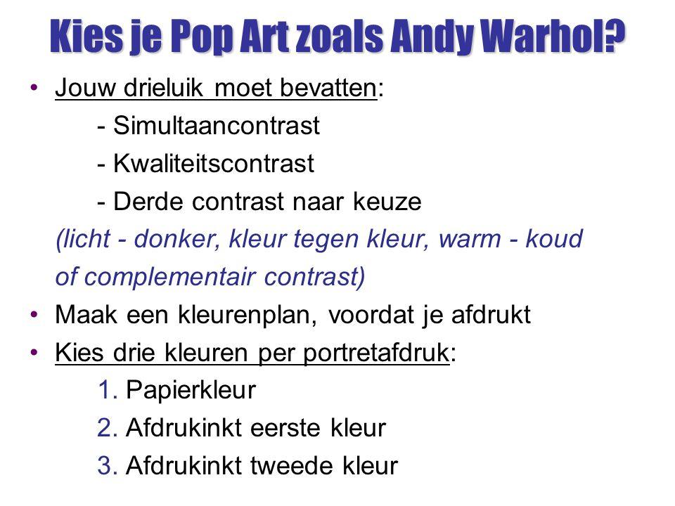 Kies je Pop Art zoals Andy Warhol? Jouw drieluik moet bevatten: - Simultaancontrast - Kwaliteitscontrast - Derde contrast naar keuze (licht - donker,