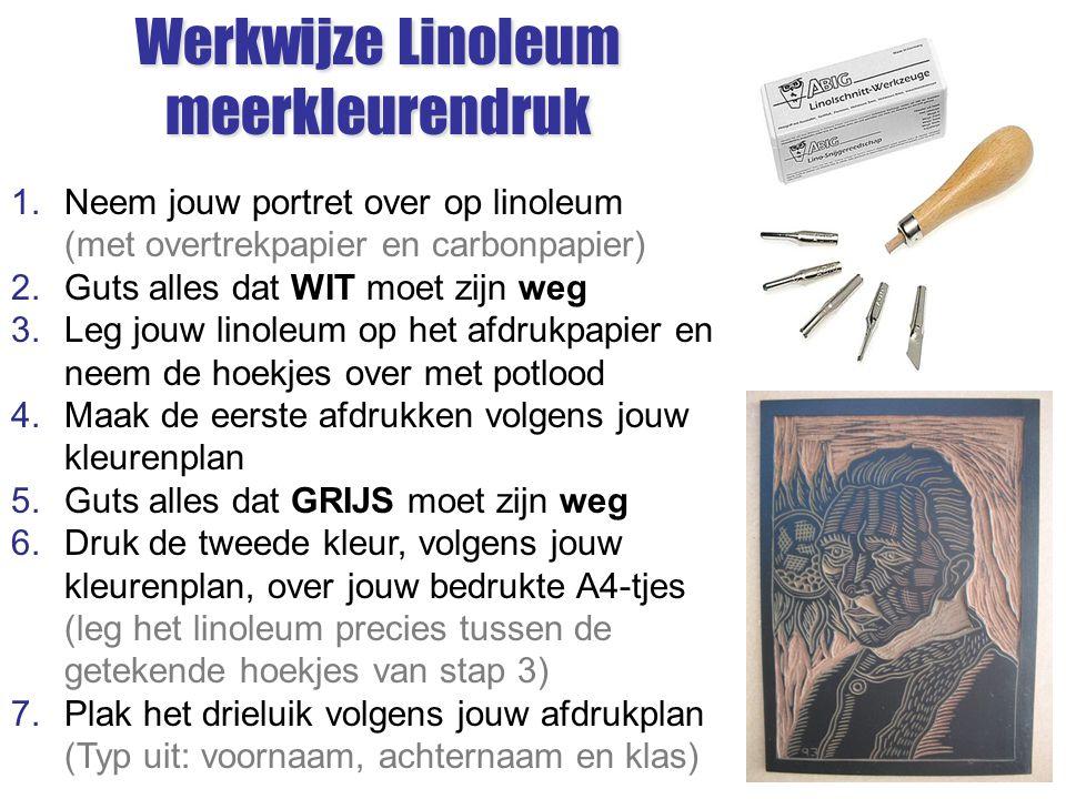 Werkwijze Linoleum meerkleurendruk 1.Neem jouw portret over op linoleum (met overtrekpapier en carbonpapier) 2.Guts alles dat WIT moet zijn weg 3.Leg