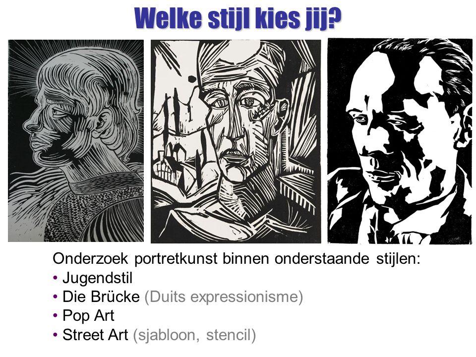 Welke stijl kies jij? Onderzoek portretkunst binnen onderstaande stijlen: Jugendstil Die Brücke (Duits expressionisme) Pop Art Street Art (sjabloon, s