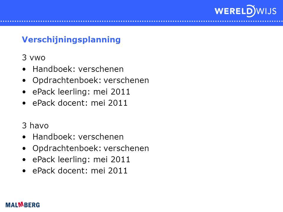 Verschijningsplanning 3 vwo Handboek: verschenen Opdrachtenboek: verschenen ePack leerling: mei 2011 ePack docent: mei 2011 3 havo Handboek: verschene