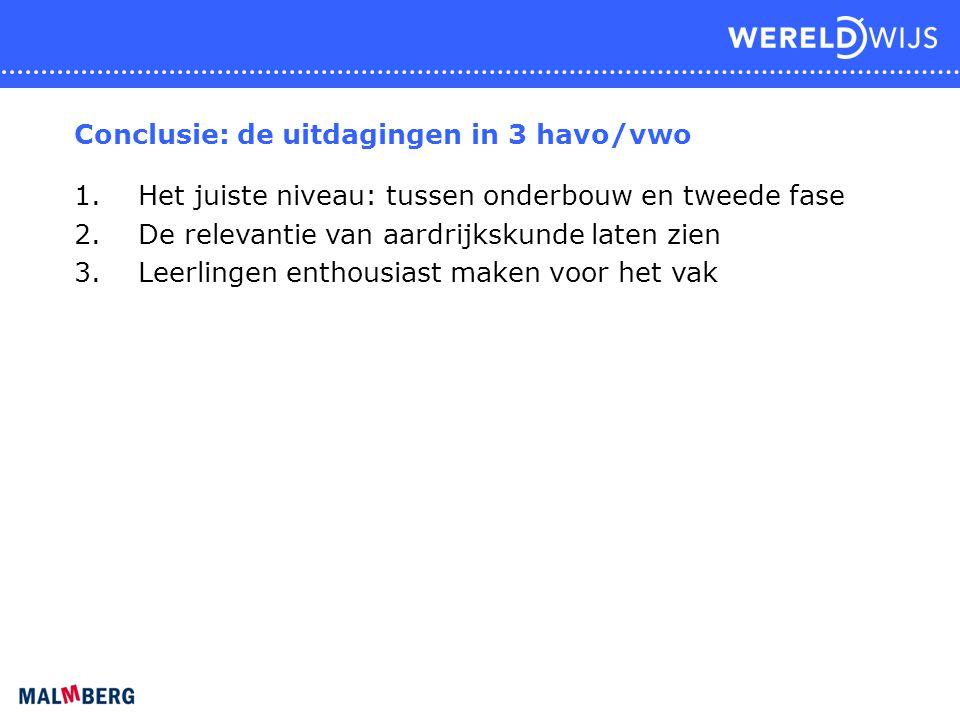 Conclusie: de uitdagingen in 3 havo/vwo 1.Het juiste niveau: tussen onderbouw en tweede fase 2.De relevantie van aardrijkskunde laten zien 3.Leerlinge