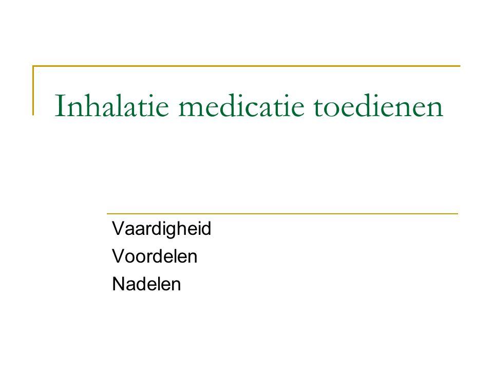 Inhalatie medicatie toedienen Vaardigheid Voordelen Nadelen